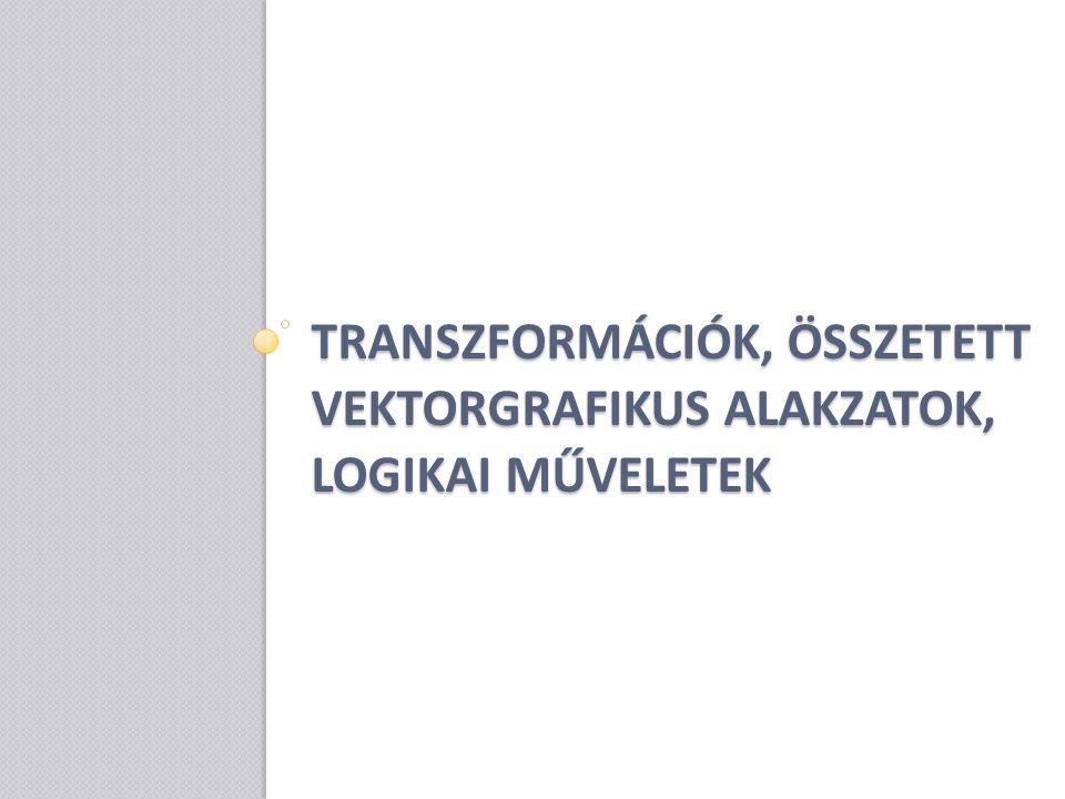 Transzformációk, összetett vektorgrafikus alakzatok, logikai műveletek