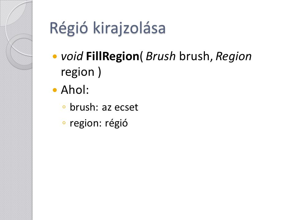 Régió kirajzolása void FillRegion( Brush brush, Region region ) Ahol: