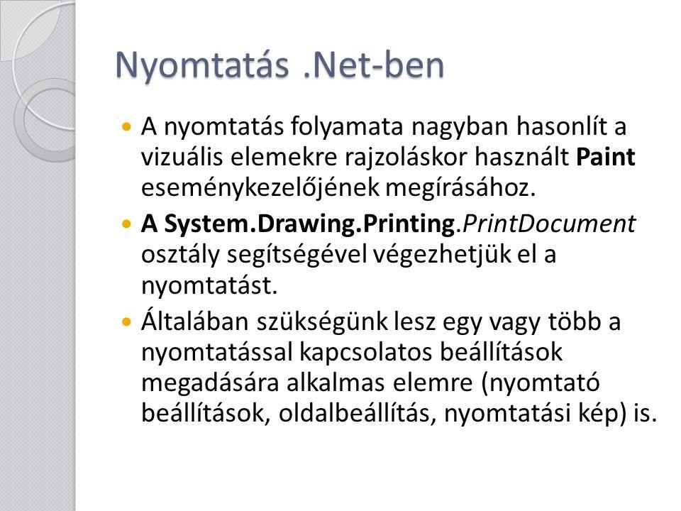 Nyomtatás .Net-ben A nyomtatás folyamata nagyban hasonlít a vizuális elemekre rajzoláskor használt Paint eseménykezelőjének megírásához.