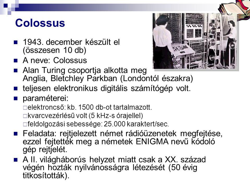 Colossus 1943. december készült el (összesen 10 db) A neve: Colossus