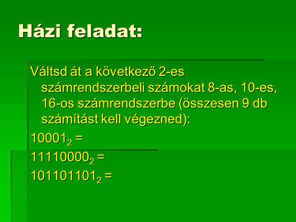 Házi feladat: Váltsd át a következő 2-es számrendszerbeli számokat 8-as, 10-es, 16-os számrendszerbe (összesen 9 db számítást kell végezned):