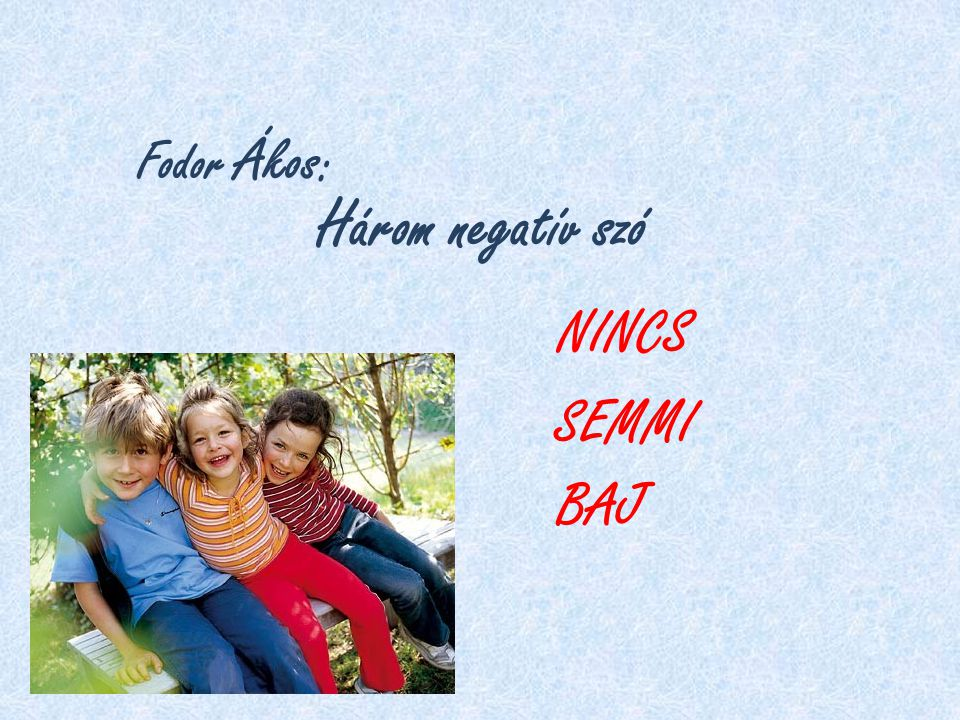 Fodor Ákos: Három negatív szó NINCS SEMMI BAJ