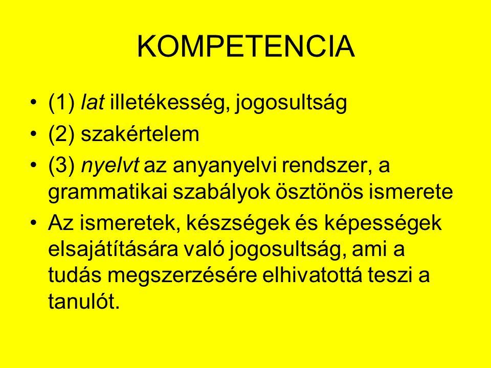 KOMPETENCIA (1) lat illetékesség, jogosultság (2) szakértelem