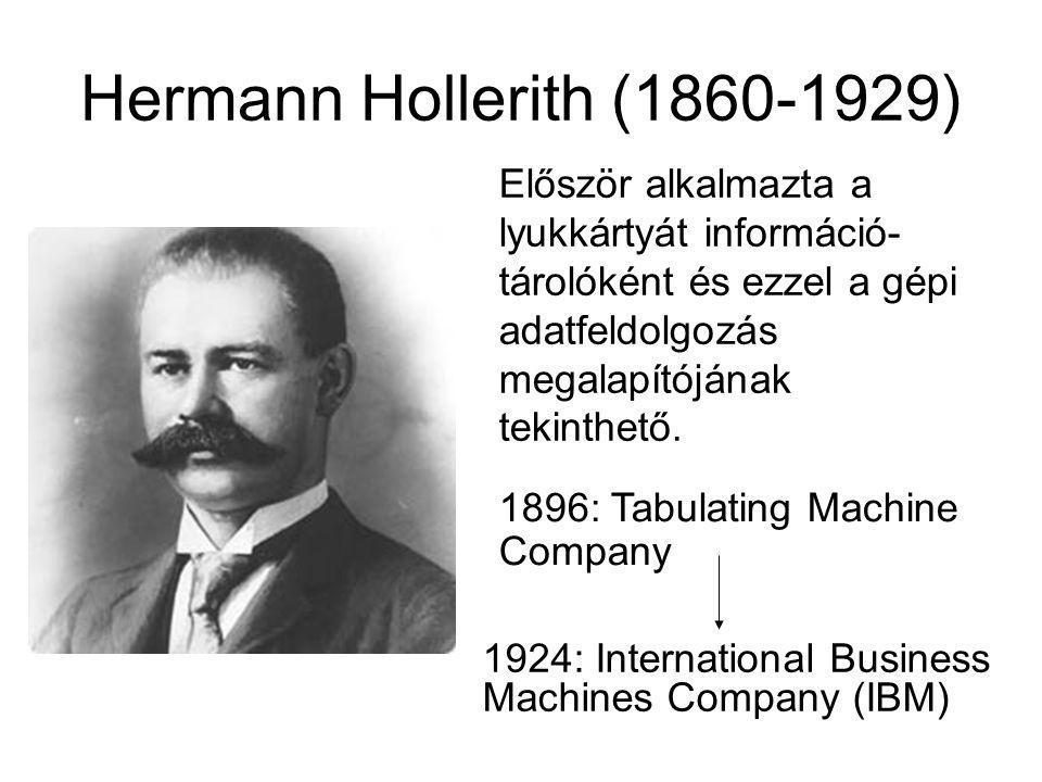 Hermann Hollerith (1860-1929) Először alkalmazta a lyukkártyát információ-tárolóként és ezzel a gépi adatfeldolgozás megalapítójának tekinthető.