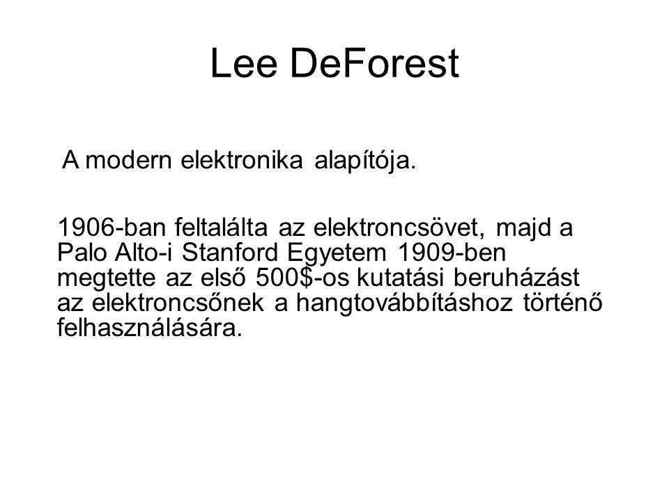 Lee DeForest A modern elektronika alapítója.