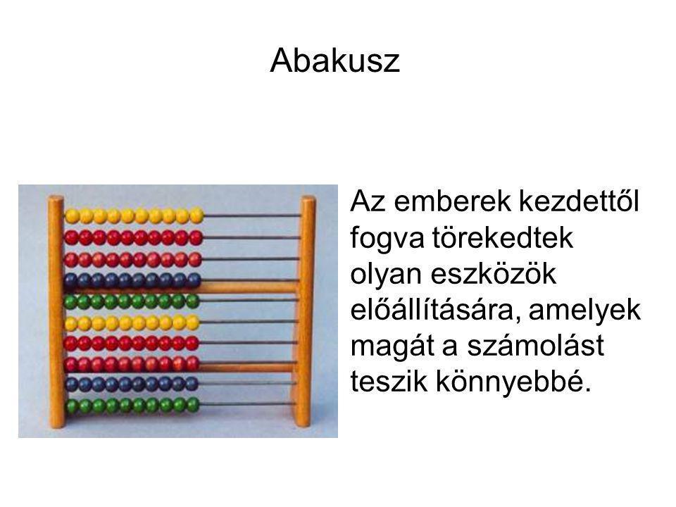 Abakusz Az emberek kezdettől fogva törekedtek olyan eszközök előállítására, amelyek magát a számolást teszik könnyebbé.