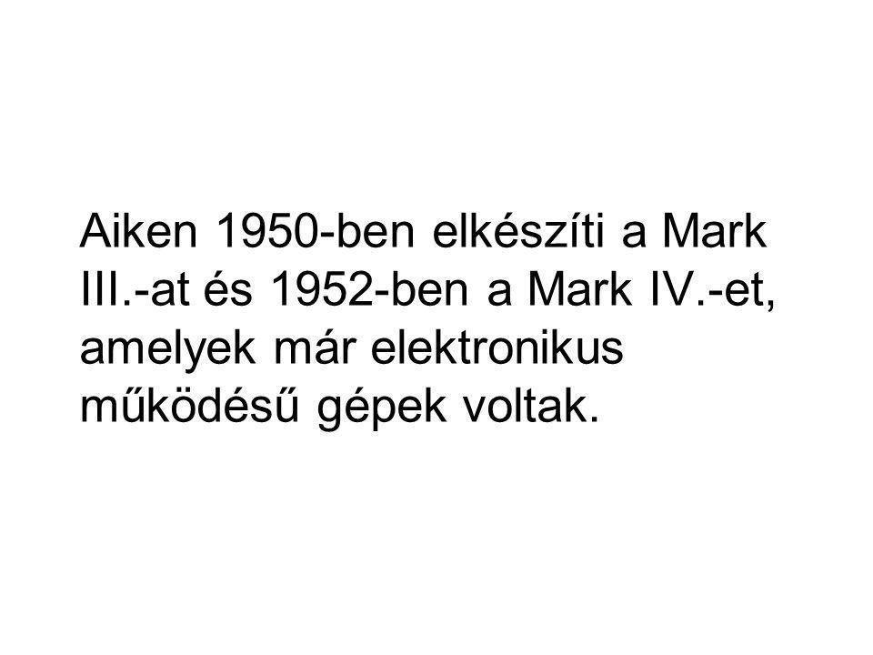 Aiken 1950-ben elkészíti a Mark III. -at és 1952-ben a Mark IV