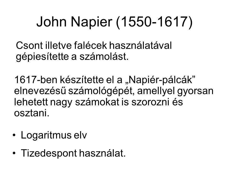 John Napier (1550-1617) Csont illetve falécek használatával gépiesítette a számolást.
