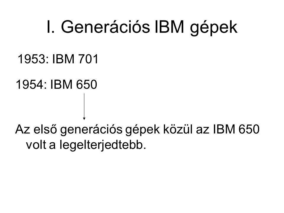 I. Generációs IBM gépek 1953: IBM 701 1954: IBM 650