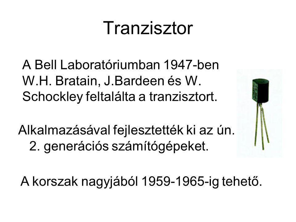 Tranzisztor A Bell Laboratóriumban 1947-ben W.H. Bratain, J.Bardeen és W. Schockley feltalálta a tranzisztort.