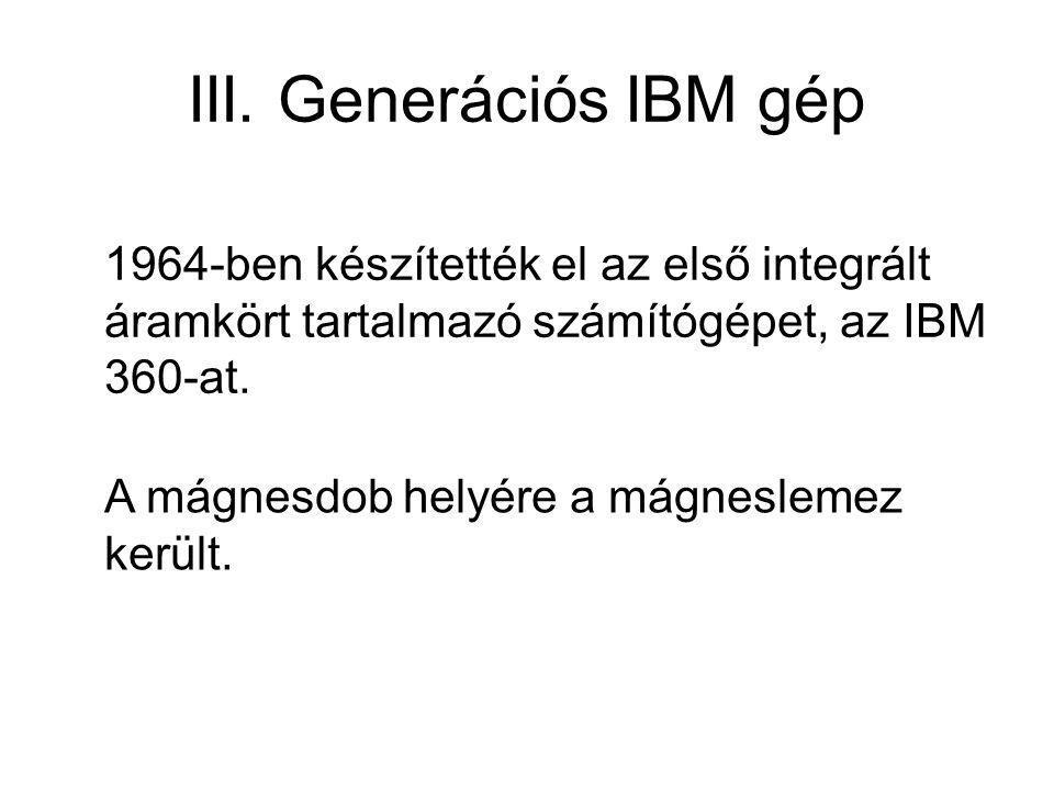 III. Generációs IBM gép 1964-ben készítették el az első integrált áramkört tartalmazó számítógépet, az IBM 360-at.