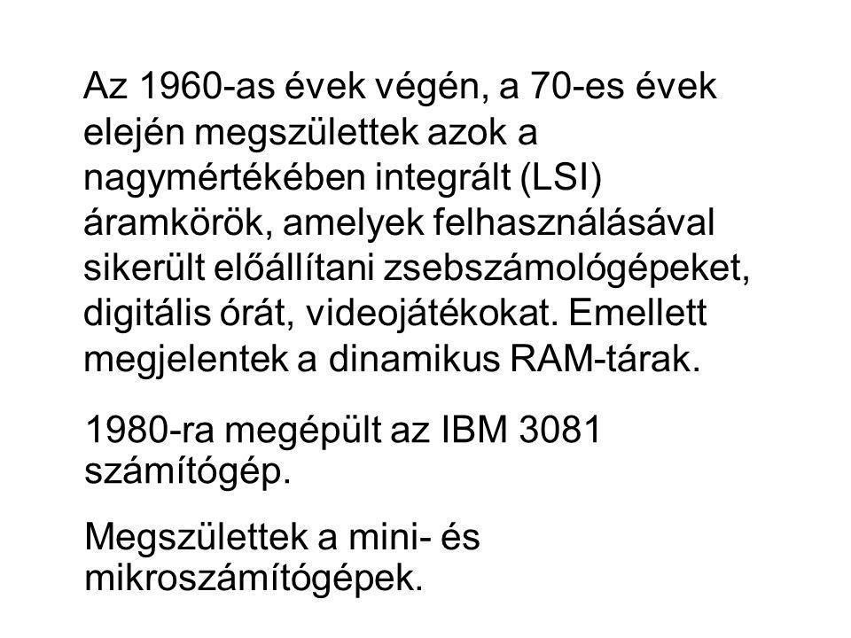 Az 1960-as évek végén, a 70-es évek elején megszülettek azok a nagymértékében integrált (LSI) áramkörök, amelyek felhasználásával sikerült előállítani zsebszámológépeket, digitális órát, videojátékokat. Emellett megjelentek a dinamikus RAM-tárak.