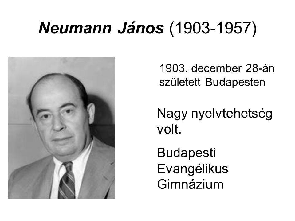 Neumann János (1903-1957) Nagy nyelvtehetség volt.
