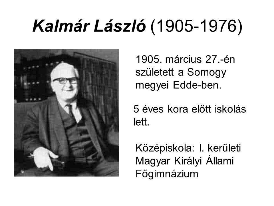 Kalmár László (1905-1976) 1905. március 27.-én született a Somogy megyei Edde-ben. 5 éves kora előtt iskolás lett.