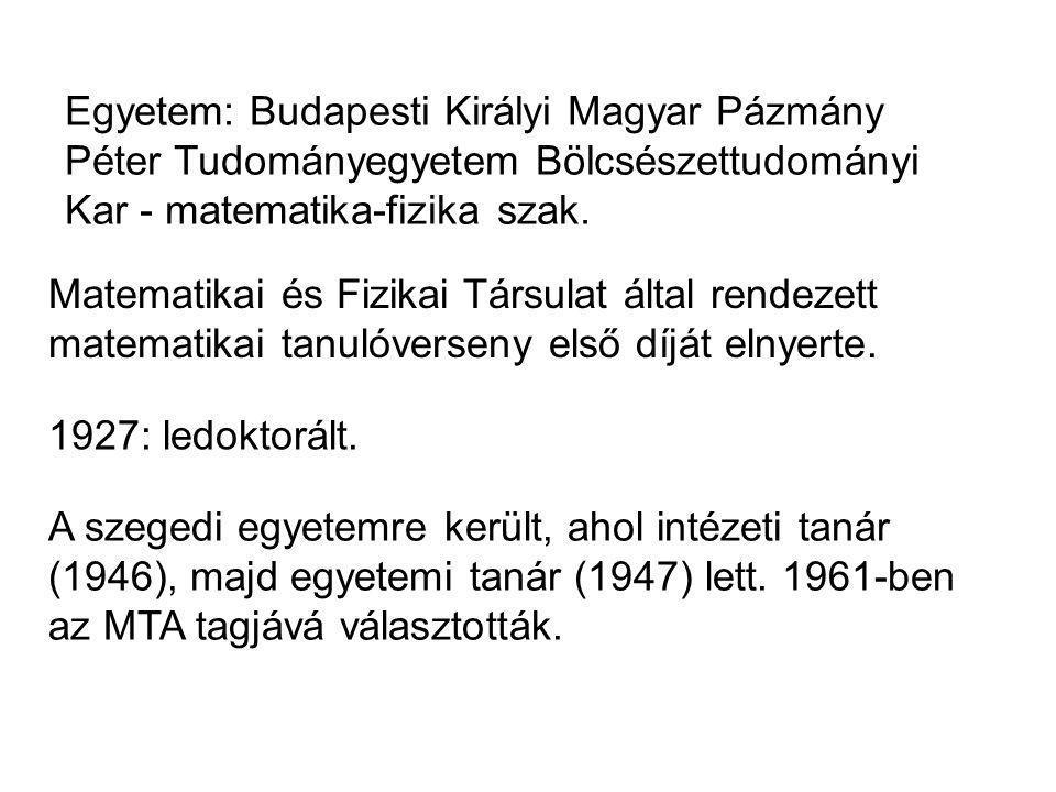 Egyetem: Budapesti Királyi Magyar Pázmány Péter Tudományegyetem Bölcsészettudományi Kar - matematika-fizika szak.