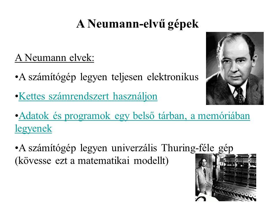 A Neumann-elvű gépek A Neumann elvek: