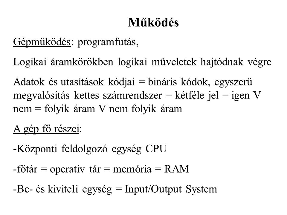 Működés Gépműködés: programfutás,