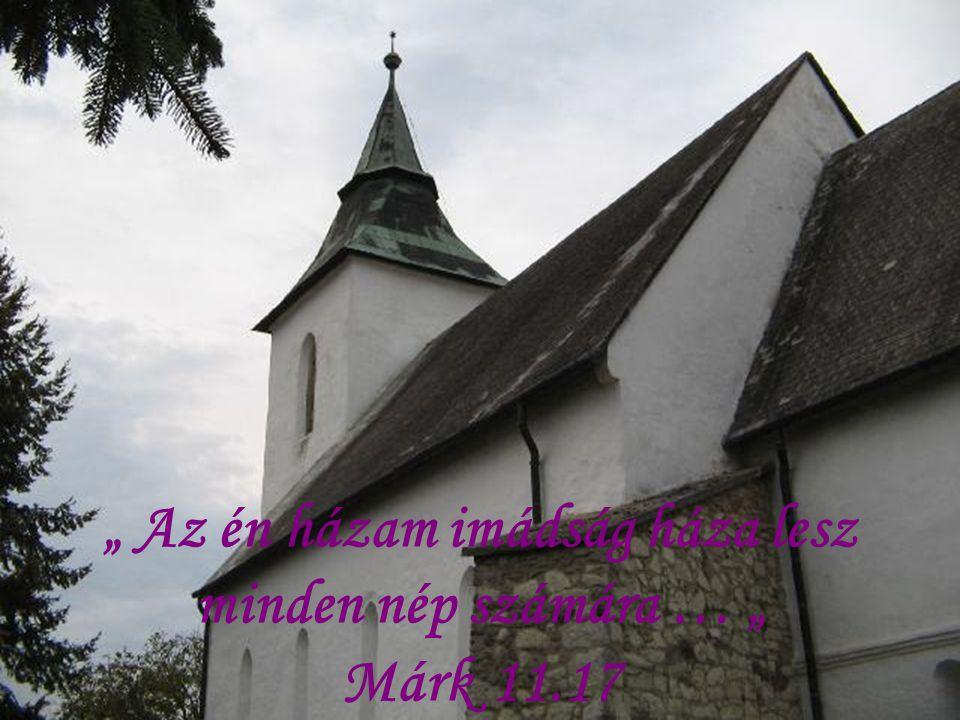 """"""" Az én házam imádság háza lesz minden nép számára … """" Márk 11.17"""