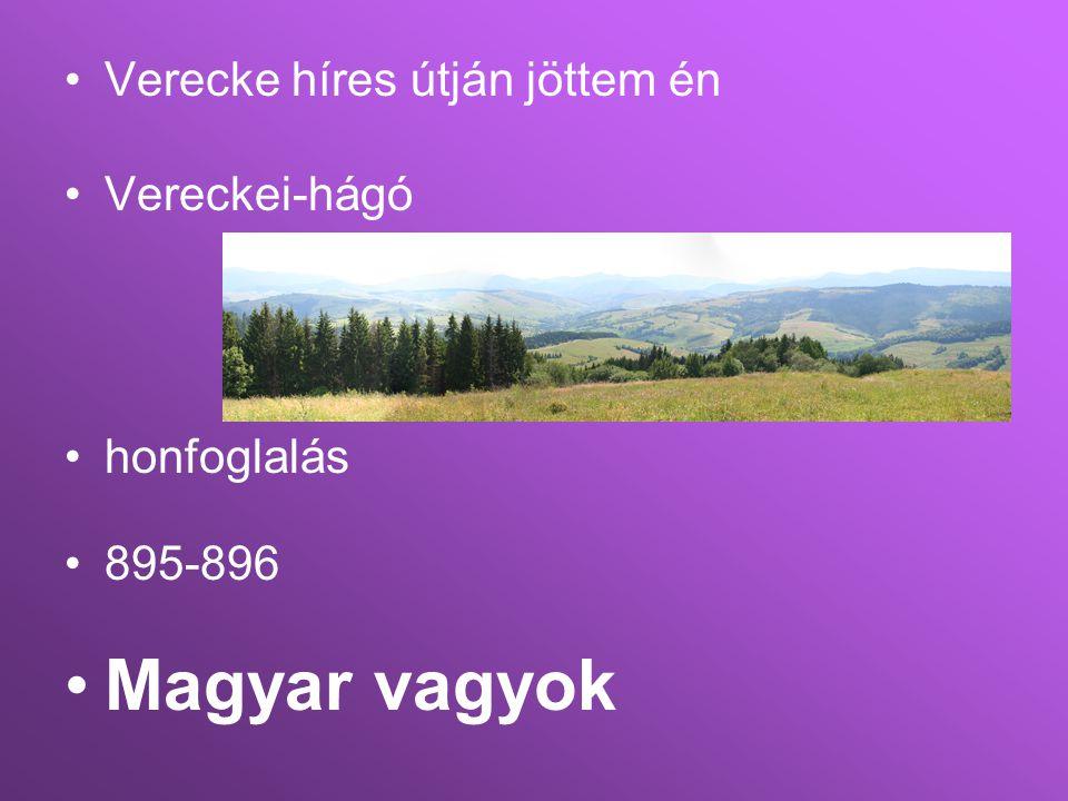 Magyar vagyok Verecke híres útján jöttem én Vereckei-hágó honfoglalás