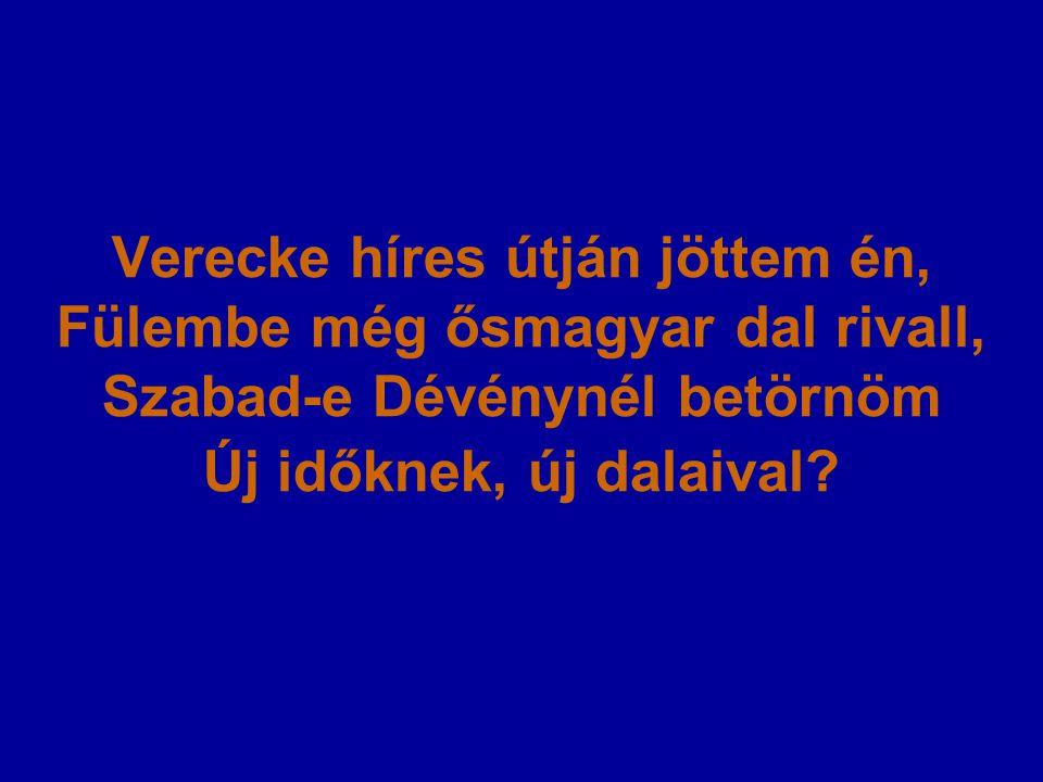 Verecke híres útján jöttem én, Fülembe még ősmagyar dal rivall, Szabad-e Dévénynél betörnöm Új időknek, új dalaival