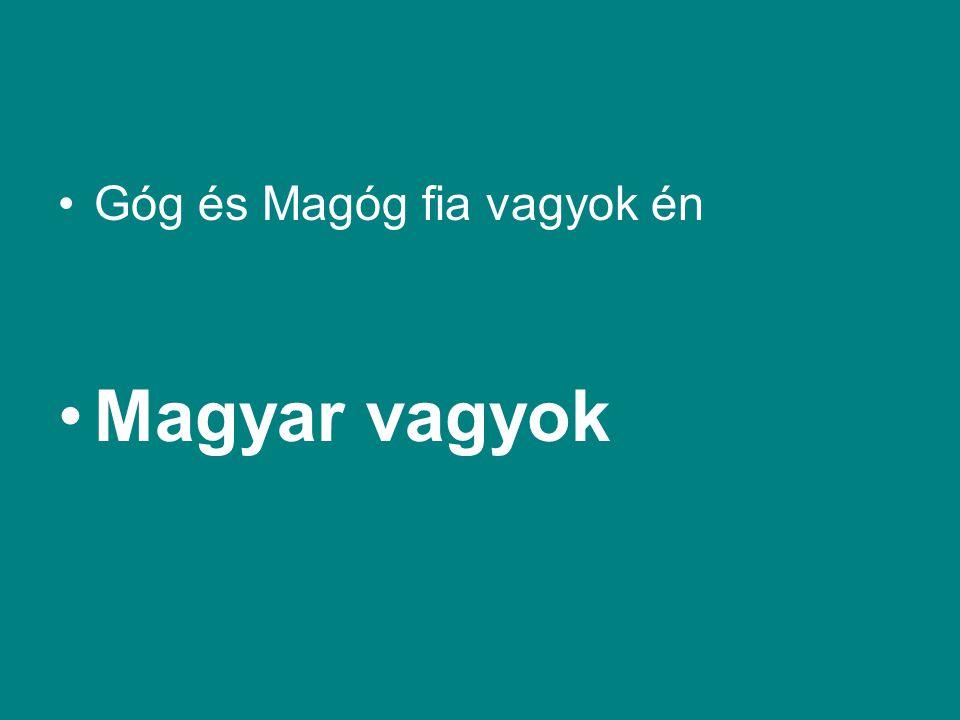 Góg és Magóg fia vagyok én