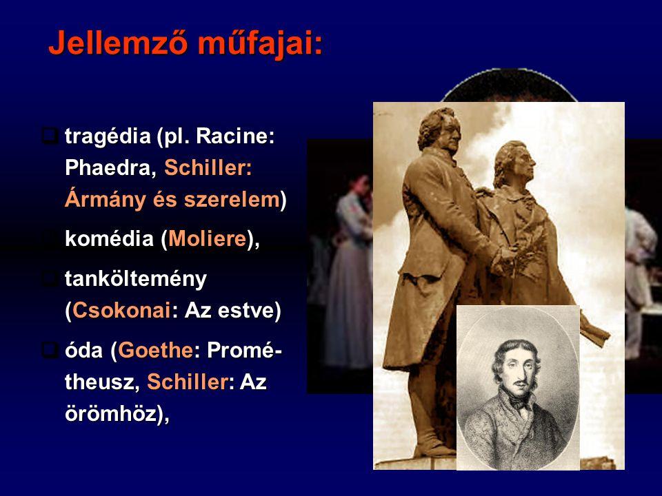 Jellemző műfajai: tragédia (pl. Racine: Phaedra, Schiller: Ármány és szerelem) komédia (Moliere), tanköltemény (Csokonai: Az estve)
