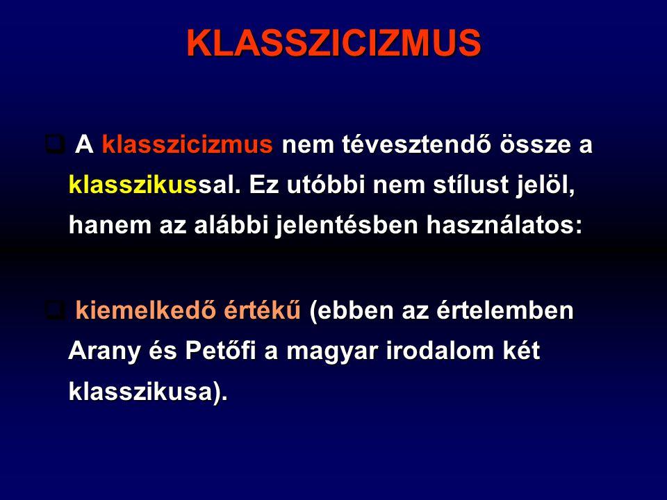 KLASSZICIZMUS A klasszicizmus nem tévesztendő össze a klasszikussal. Ez utóbbi nem stílust jelöl, hanem az alábbi jelentésben használatos: