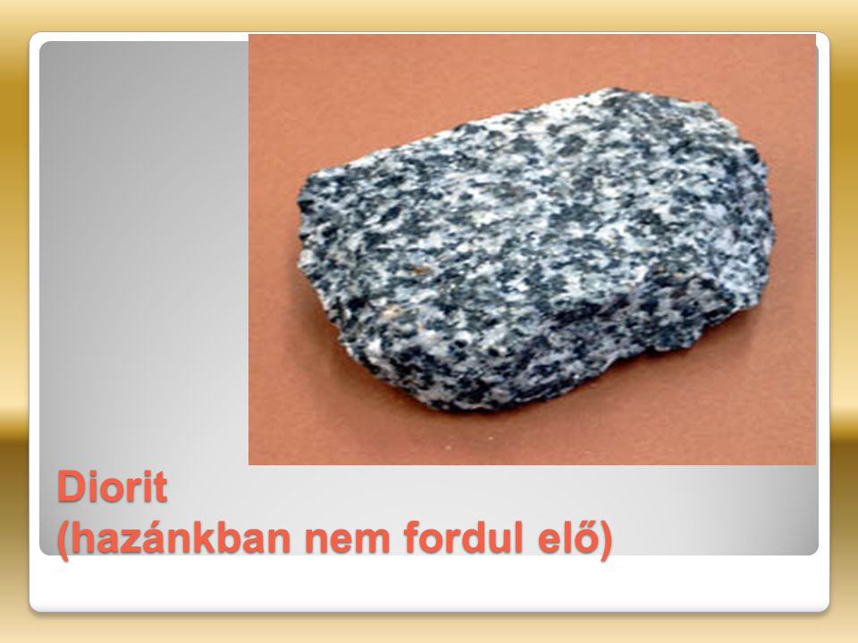 Diorit (hazánkban nem fordul elő)