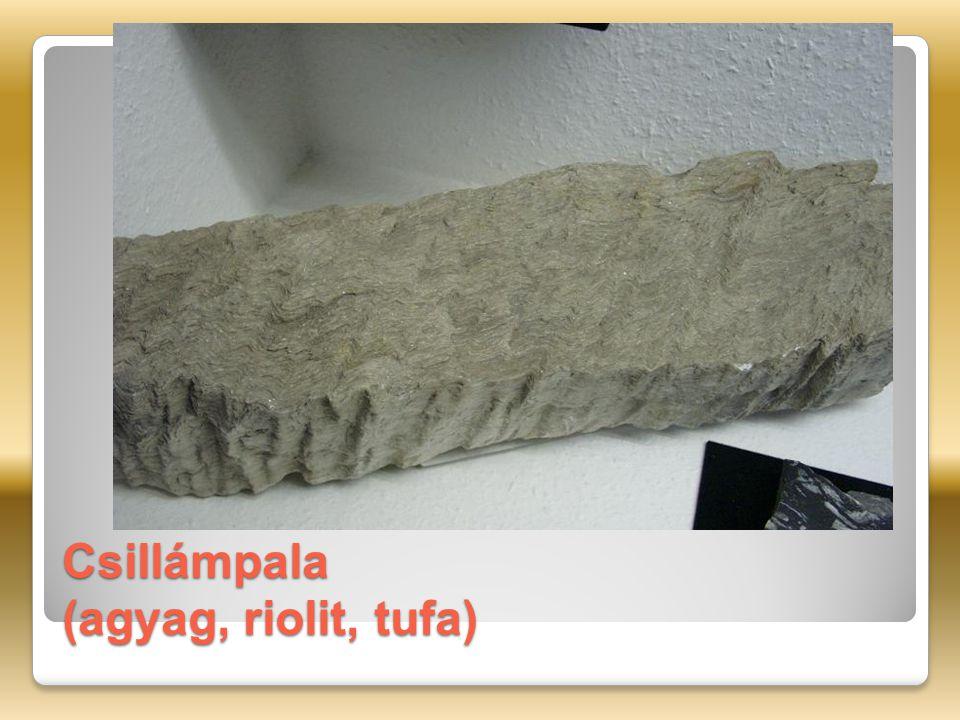 Csillámpala (agyag, riolit, tufa)