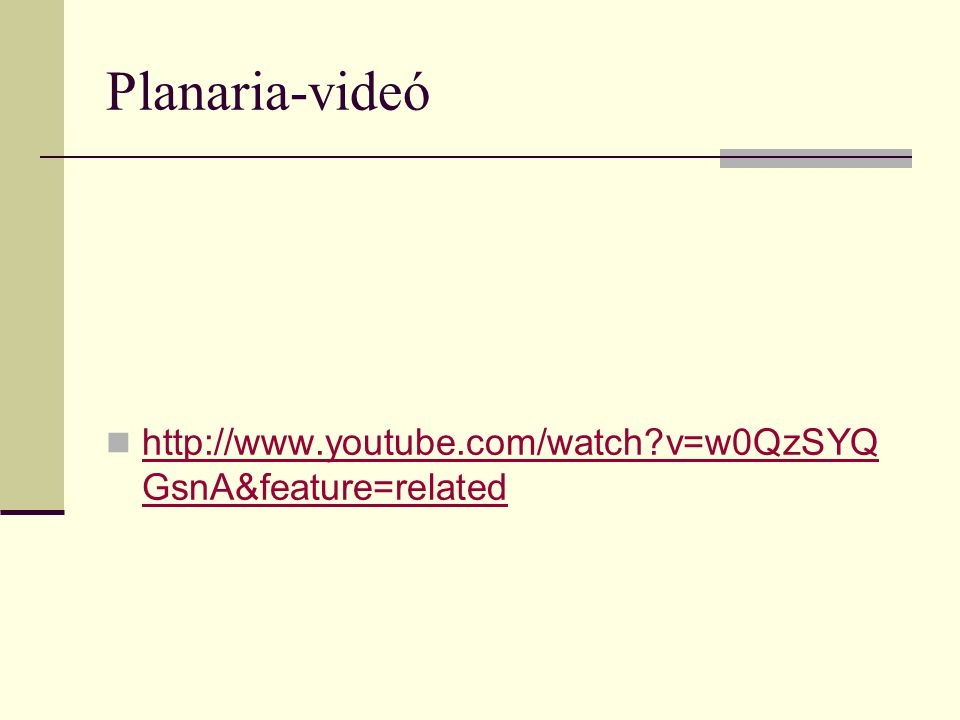 Planaria-videó http://www.youtube.com/watch v=w0QzSYQGsnA&feature=related