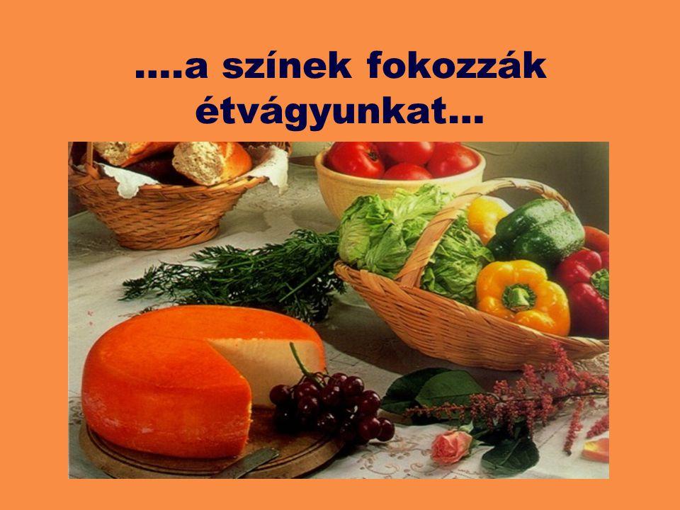 ….a színek fokozzák étvágyunkat…