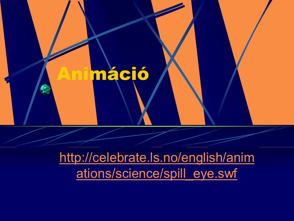 Animáció http://celebrate.ls.no/english/animations/science/spill_eye.swf