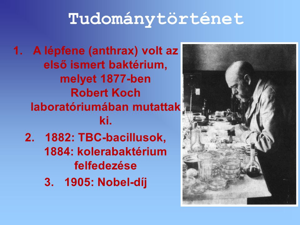 1882: TBC-bacillusok, 1884: kolerabaktérium felfedezése