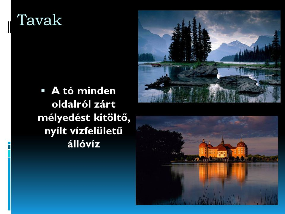 A tó minden oldalról zárt mélyedést kitöltő, nyílt vízfelületű állóvíz