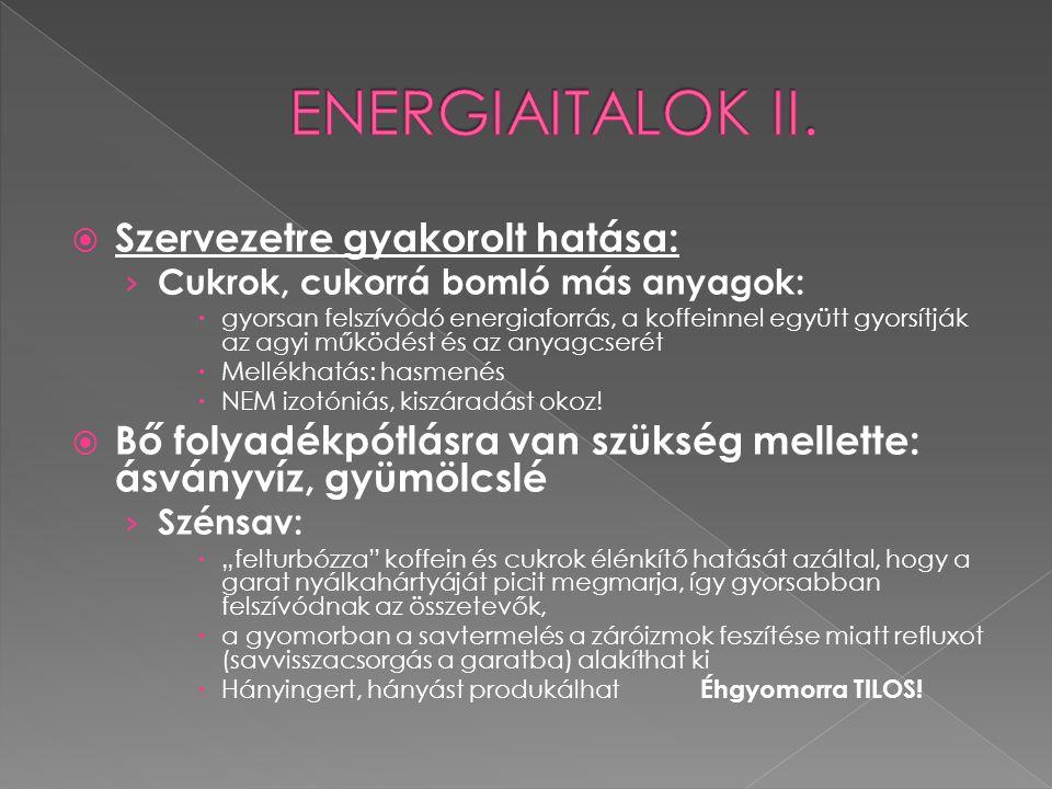 ENERGIAITALOK II. Szervezetre gyakorolt hatása: