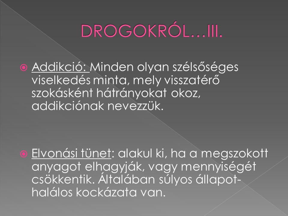 DROGOKRÓL…III. Addikció: Minden olyan szélsőséges viselkedés minta, mely visszatérő szokásként hátrányokat okoz, addikciónak nevezzük.