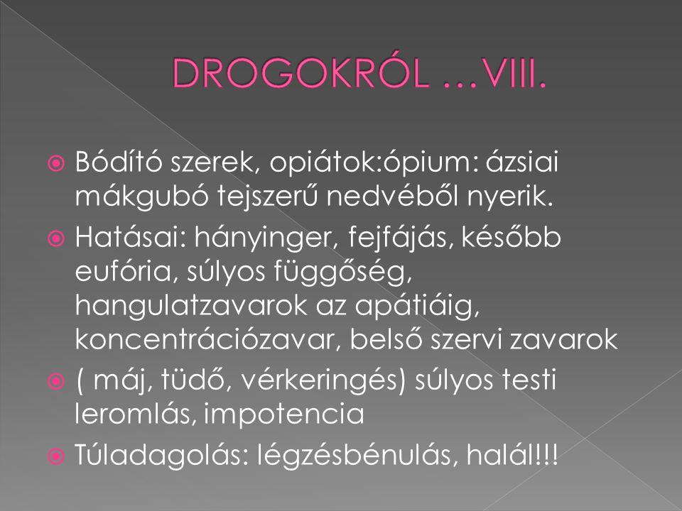 DROGOKRÓL …VIII. Bódító szerek, opiátok:ópium: ázsiai mákgubó tejszerű nedvéből nyerik.