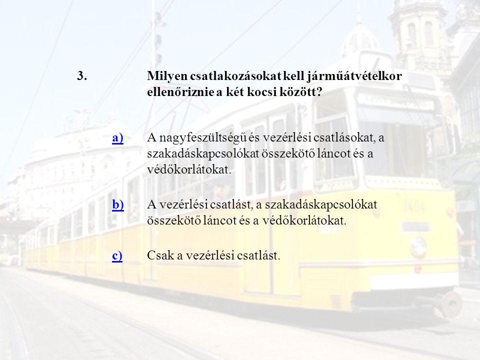 3. Milyen csatlakozásokat kell járműátvételkor ellenőriznie a két kocsi között a)
