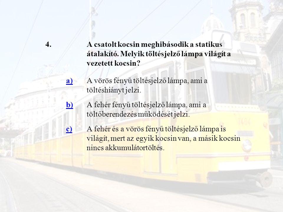 4. A csatolt kocsin meghibásodik a statikus átalakító. Melyik töltésjelző lámpa világít a vezetett kocsin