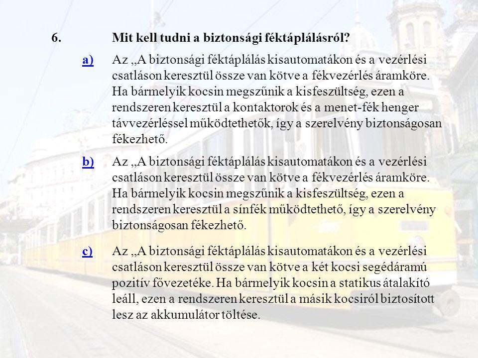 6. Mit kell tudni a biztonsági féktáplálásról a)