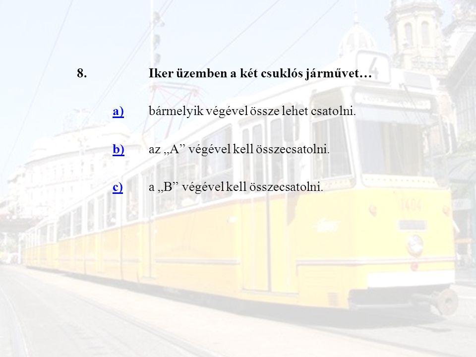 """8. Iker üzemben a két csuklós járművet… a) bármelyik végével össze lehet csatolni. b) az """"A végével kell összecsatolni."""