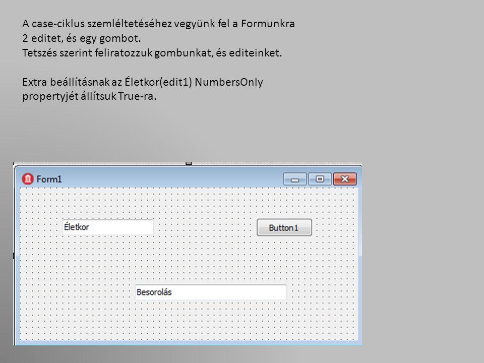 A case-ciklus szemléltetéséhez vegyünk fel a Formunkra 2 editet, és egy gombot.