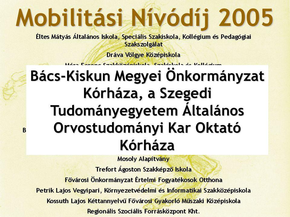 Mobilitási Nívódíj 2005 Bács-Kiskun Megyei Önkormányzat Kórháza, a Szegedi Tudományegyetem Általános Orvostudományi Kar Oktató Kórháza.