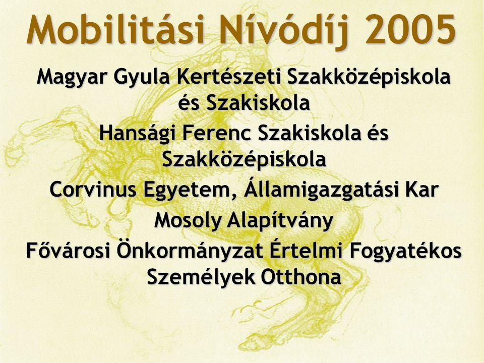 Mobilitási Nívódíj 2005 Magyar Gyula Kertészeti Szakközépiskola és Szakiskola. Hansági Ferenc Szakiskola és Szakközépiskola.