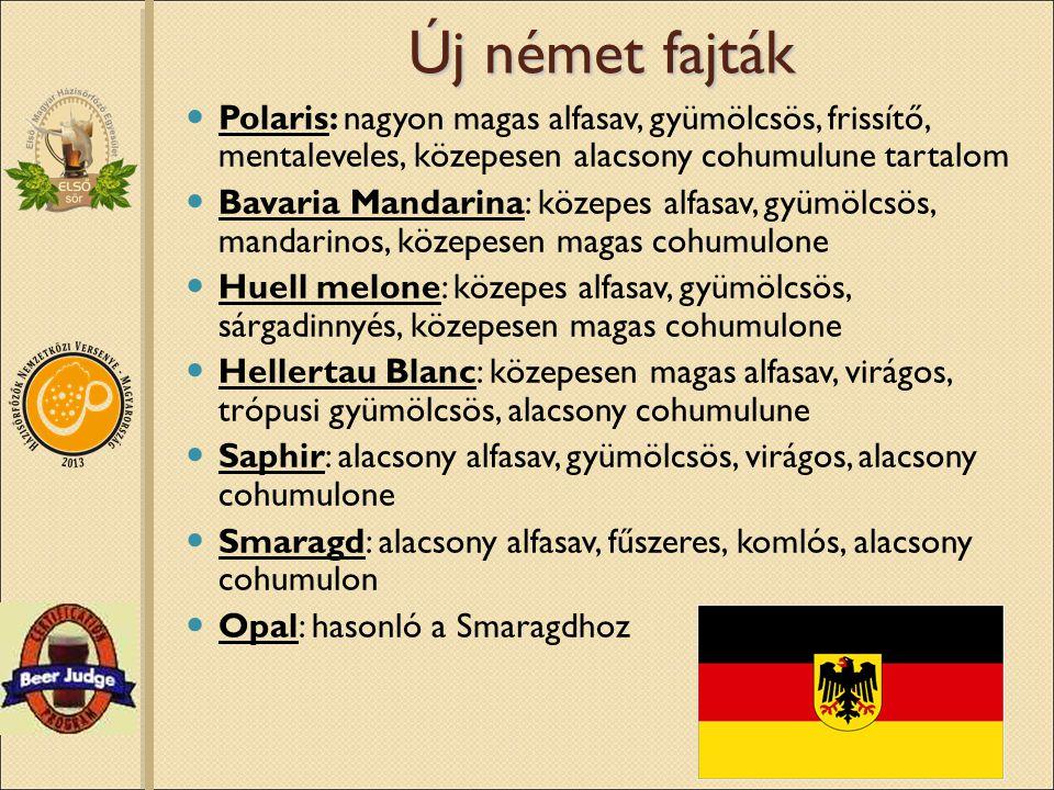 Új német fajták Polaris: nagyon magas alfasav, gyümölcsös, frissítő, mentaleveles, közepesen alacsony cohumulune tartalom.