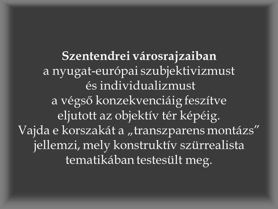 Szentendrei városrajzaiban a nyugat-európai szubjektivizmust és individualizmust a végső konzekvenciáig feszítve eljutott az objektív tér képéig.