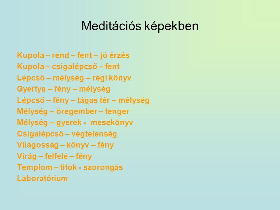 Meditációs képekben Kupola – rend – fent – jó érzés