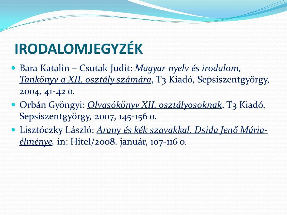 IRODALOMJEGYZÉK Bara Katalin – Csutak Judit: Magyar nyelv és irodalom, Tankönyv a XII. osztály számára, T3 Kiadó, Sepsiszentgyörgy, 2004, 41-42 o.