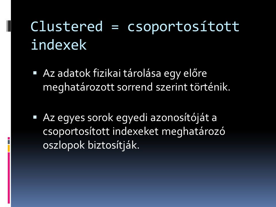 Clustered = csoportosított indexek