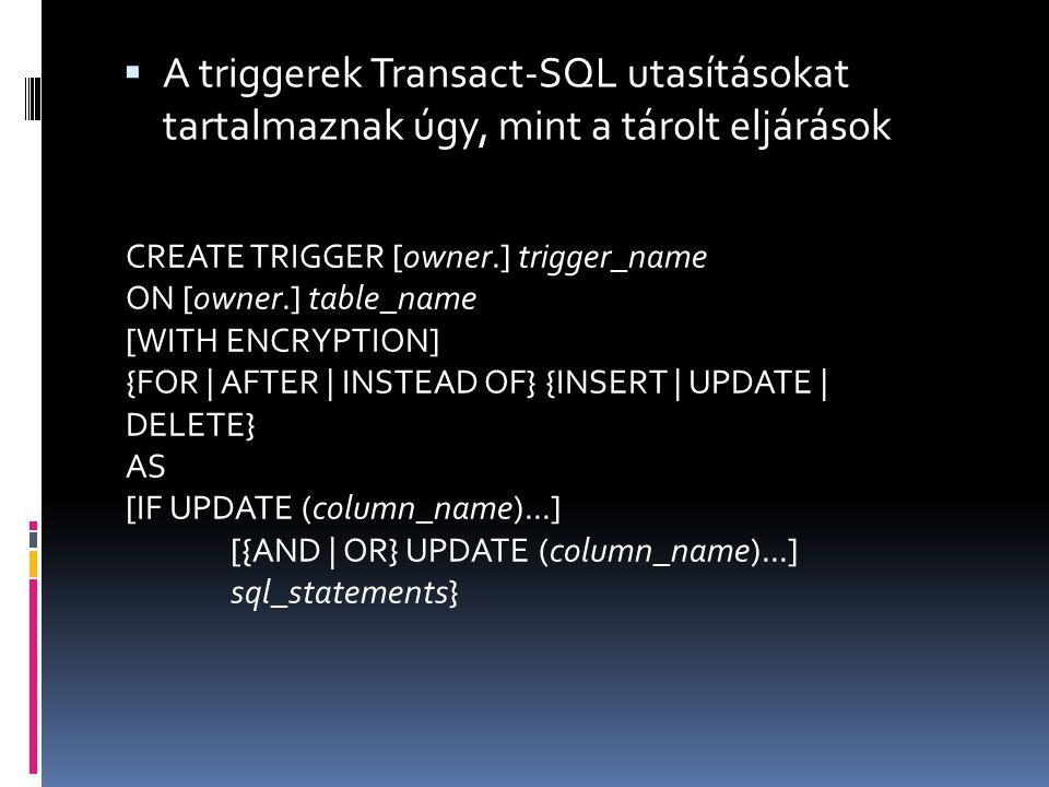 A triggerek Transact-SQL utasításokat tartalmaznak úgy, mint a tárolt eljárások